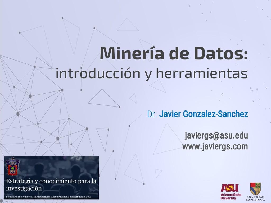 Dr. Javier Gonzalez-Sanchez javiergs@asu.edu ww...