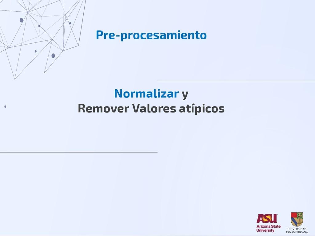 Pre-procesamiento Normalizar y Remover Valores ...