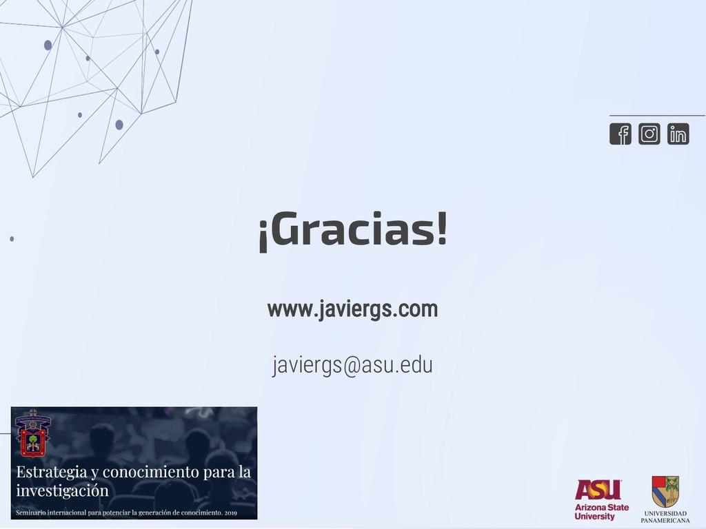 www.javiergs.com javiergs@asu.edu ¡Gracias!