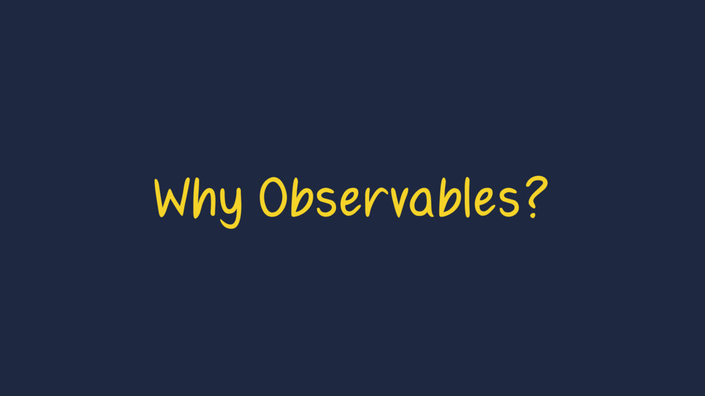 Why Observables?