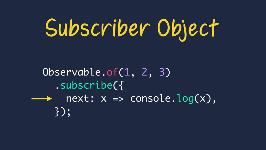 Observable.of(1, 2, 3) .subscribe({ next: x => ...