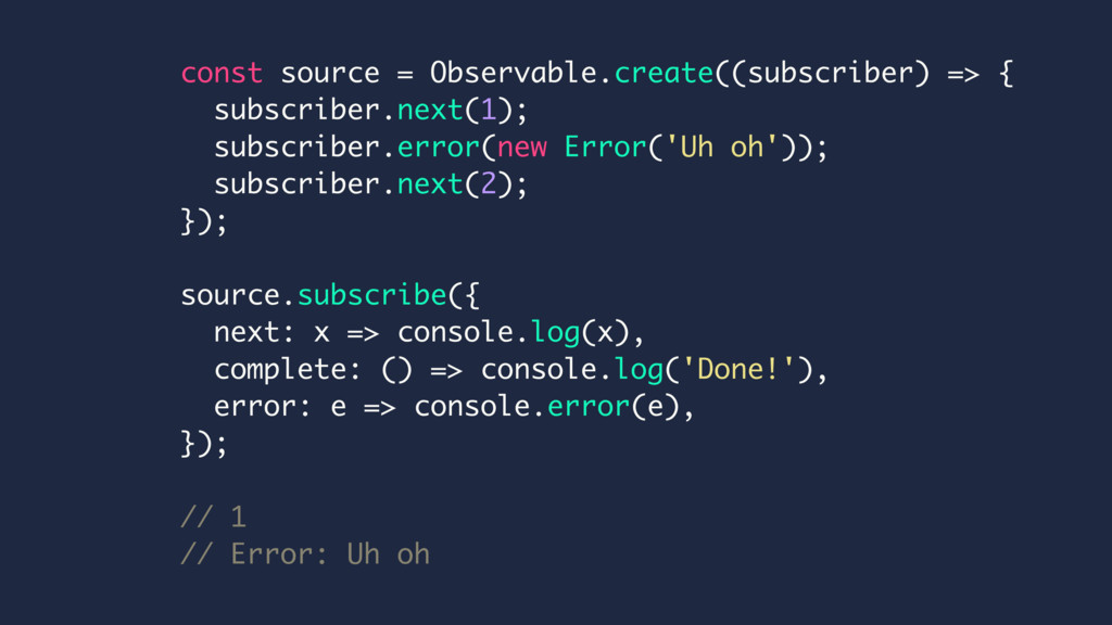 const source = Observable.create((subscriber) =...