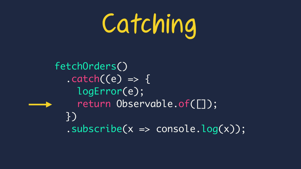 fetchOrders() .catch((e) => { logError(e); retu...