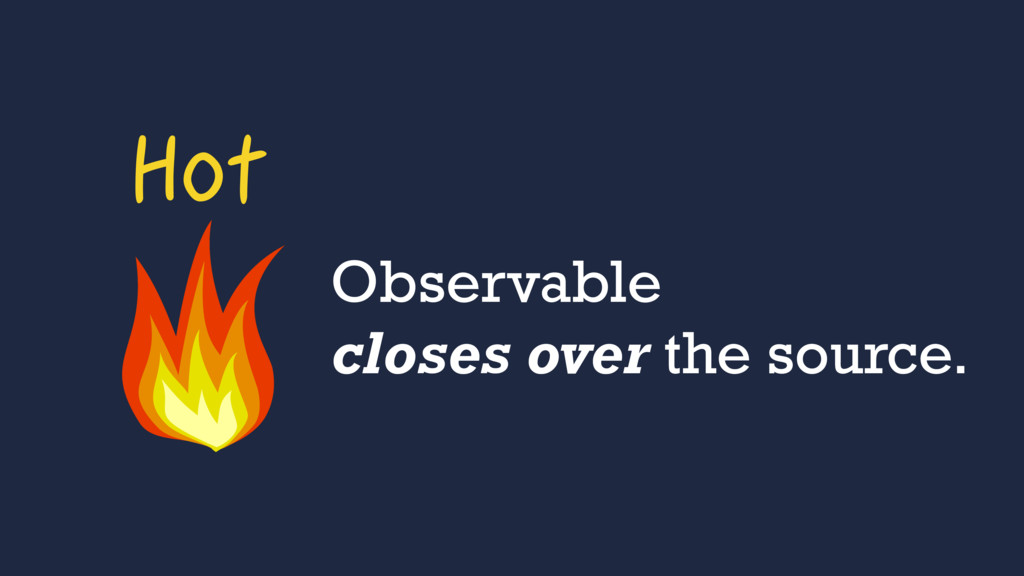 Hot Observable closes over the source.