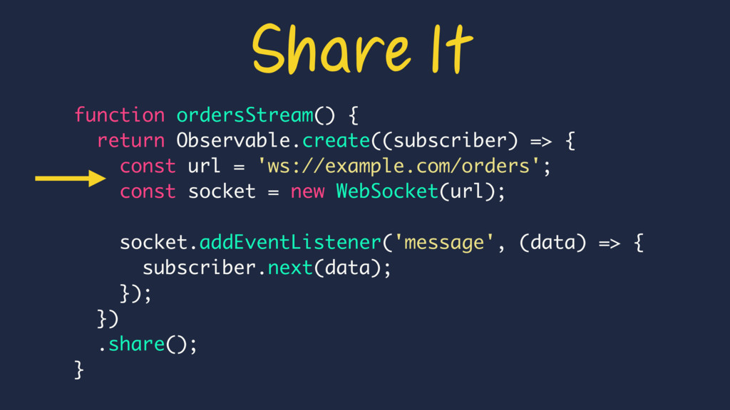 function ordersStream() { return Observable.cre...