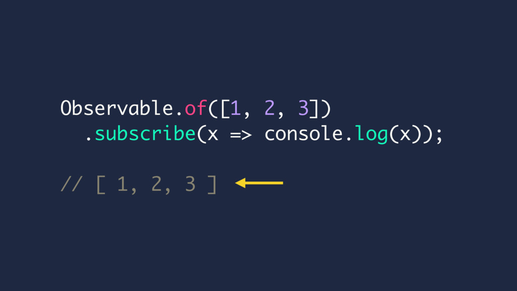 Observable.of([1, 2, 3]) .subscribe(x => consol...