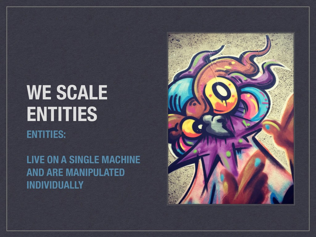 WE SCALE ENTITIES ENTITIES: LIVE ON A SINGLE MA...