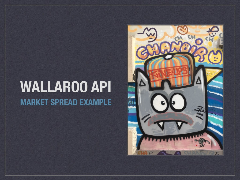 WALLAROO API MARKET SPREAD EXAMPLE