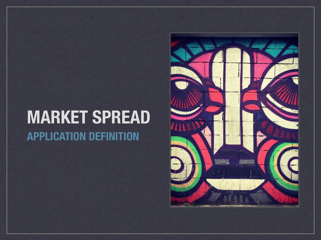 MARKET SPREAD APPLICATION DEFINITION