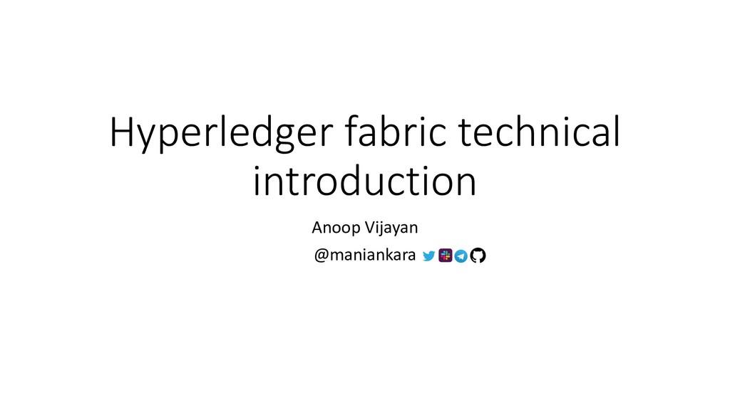 Hyperledger fabric technical introduction Anoop...