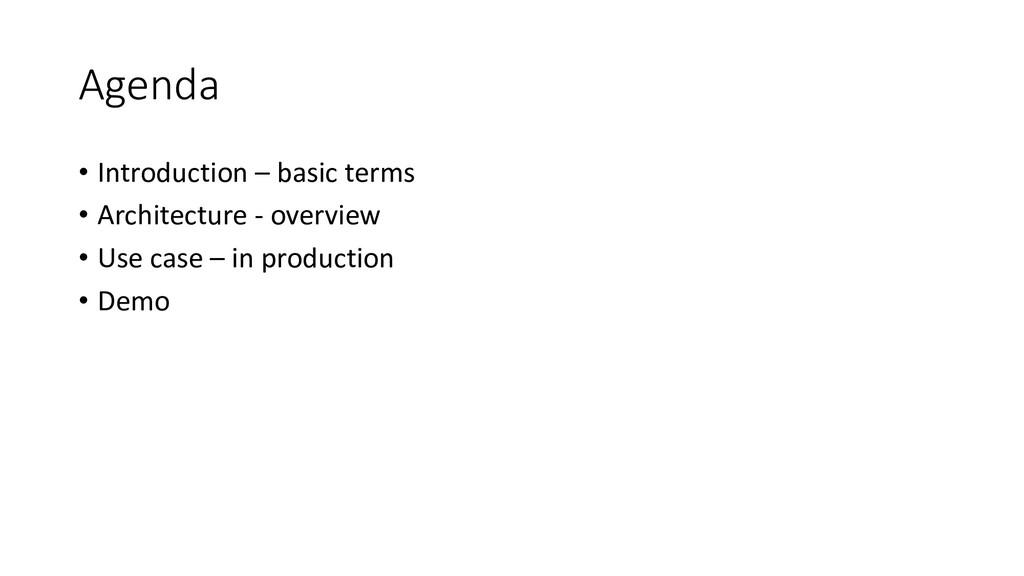 Agenda • Introduction – basic terms • Architect...