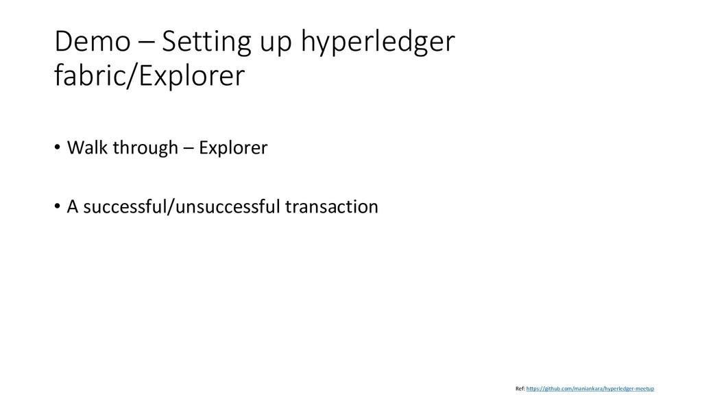 Demo – Setting up hyperledger fabric/Explorer •...