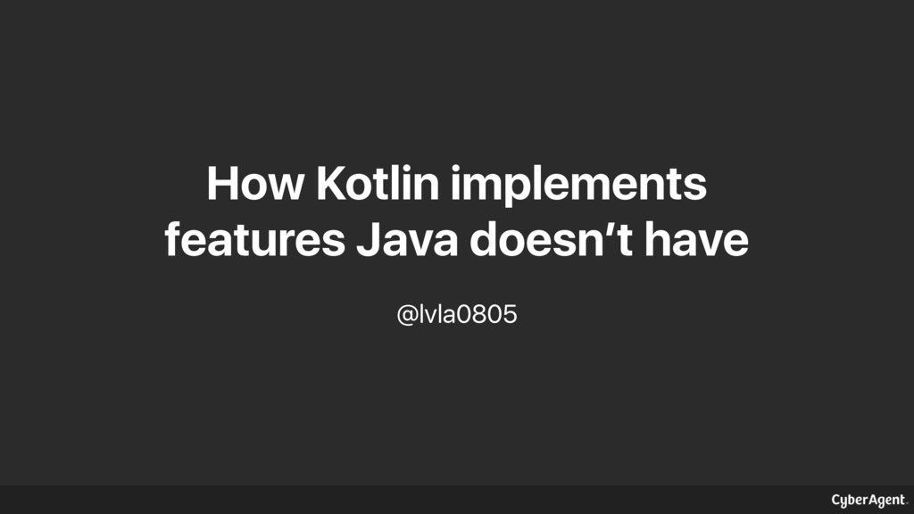How Kotlin implements features Java doesn't hav...