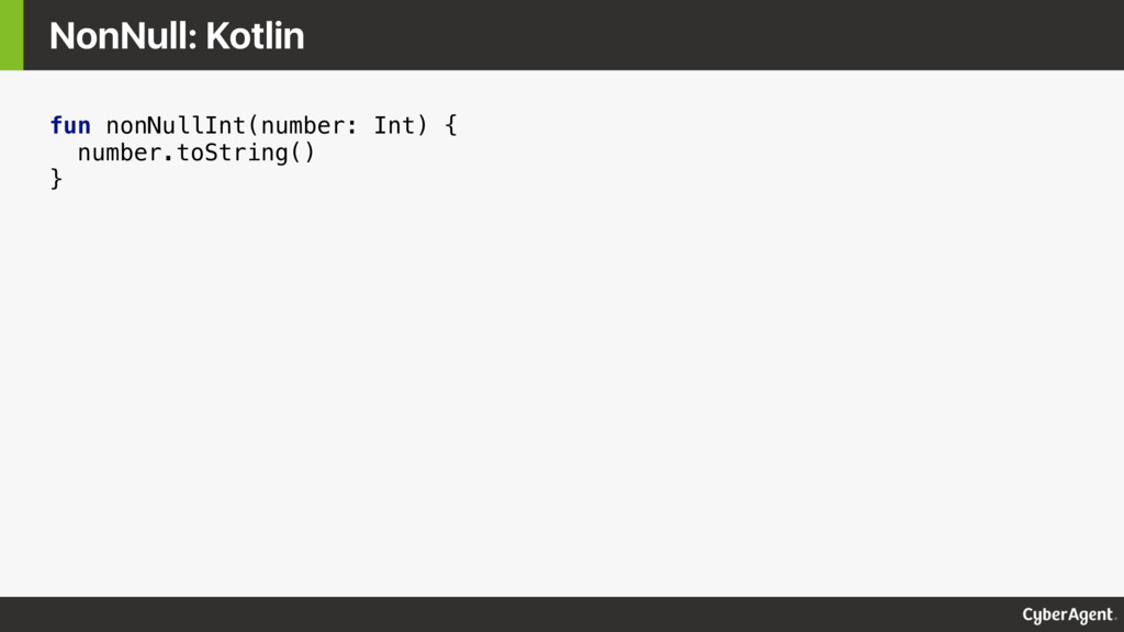 fun nonNullInt(number: Int) { number.toString()...