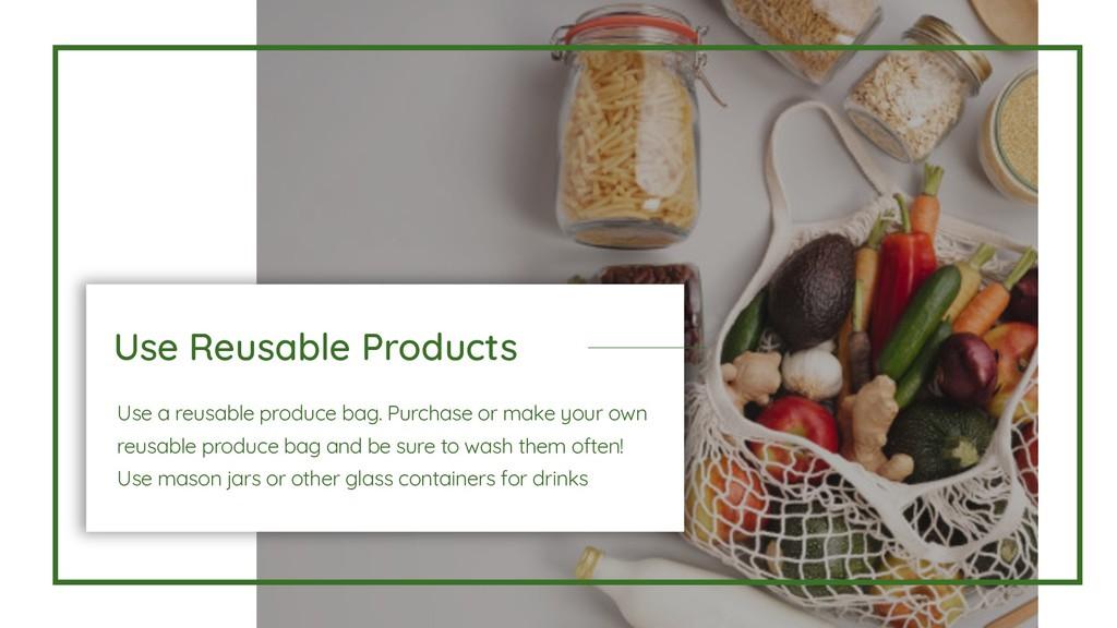 Use Reusable Products Use a reusable produce ba...