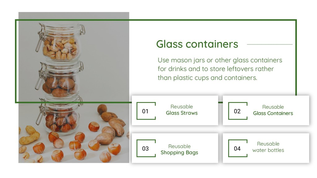 Glass containers Use mason jars or other glass ...
