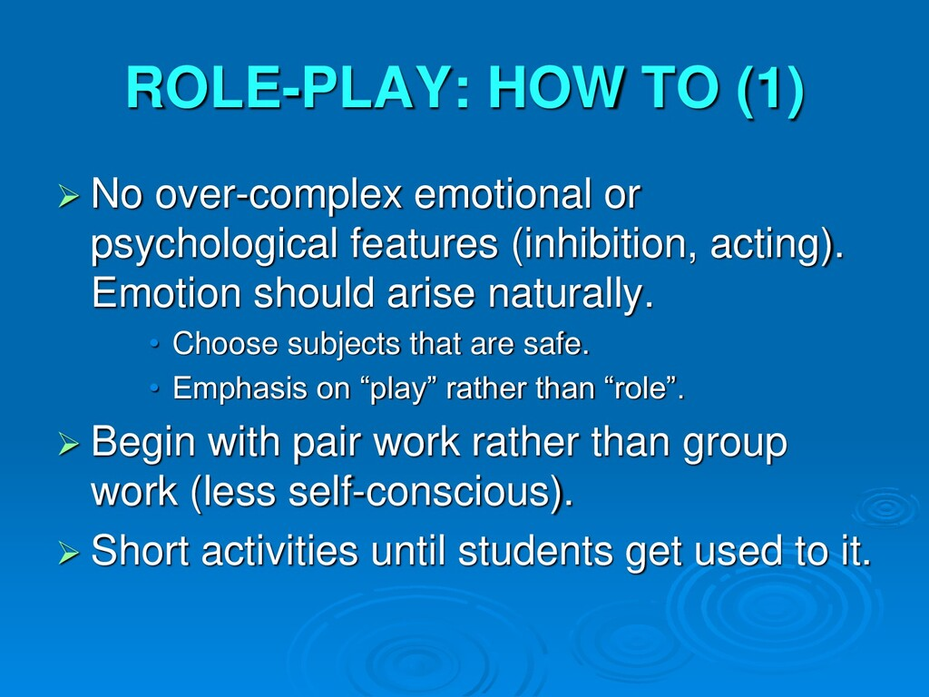 ROLE-PLAY: HOW TO (1)  No over-complex emotion...