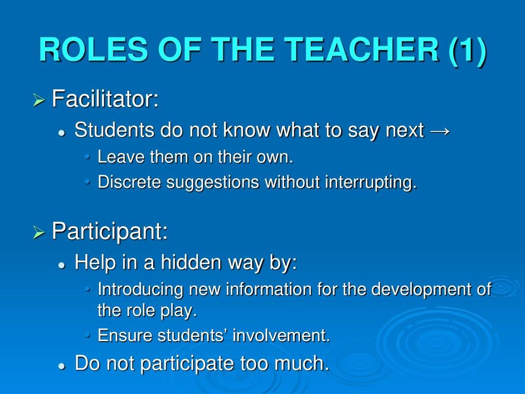 ROLES OF THE TEACHER (1)  Facilitator:  Stude...