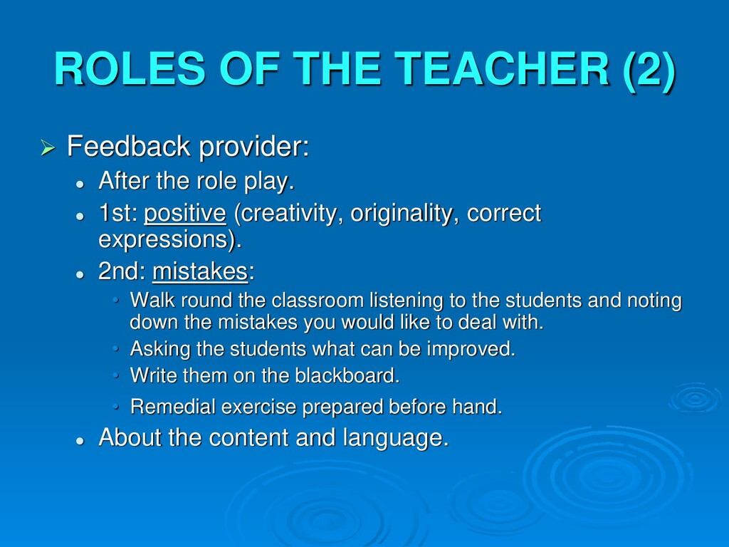 ROLES OF THE TEACHER (2)  Feedback provider: ...