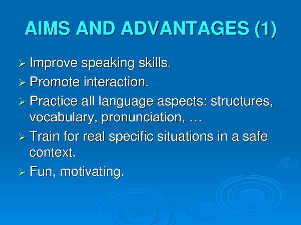 AIMS AND ADVANTAGES (1)  Improve speaking skil...