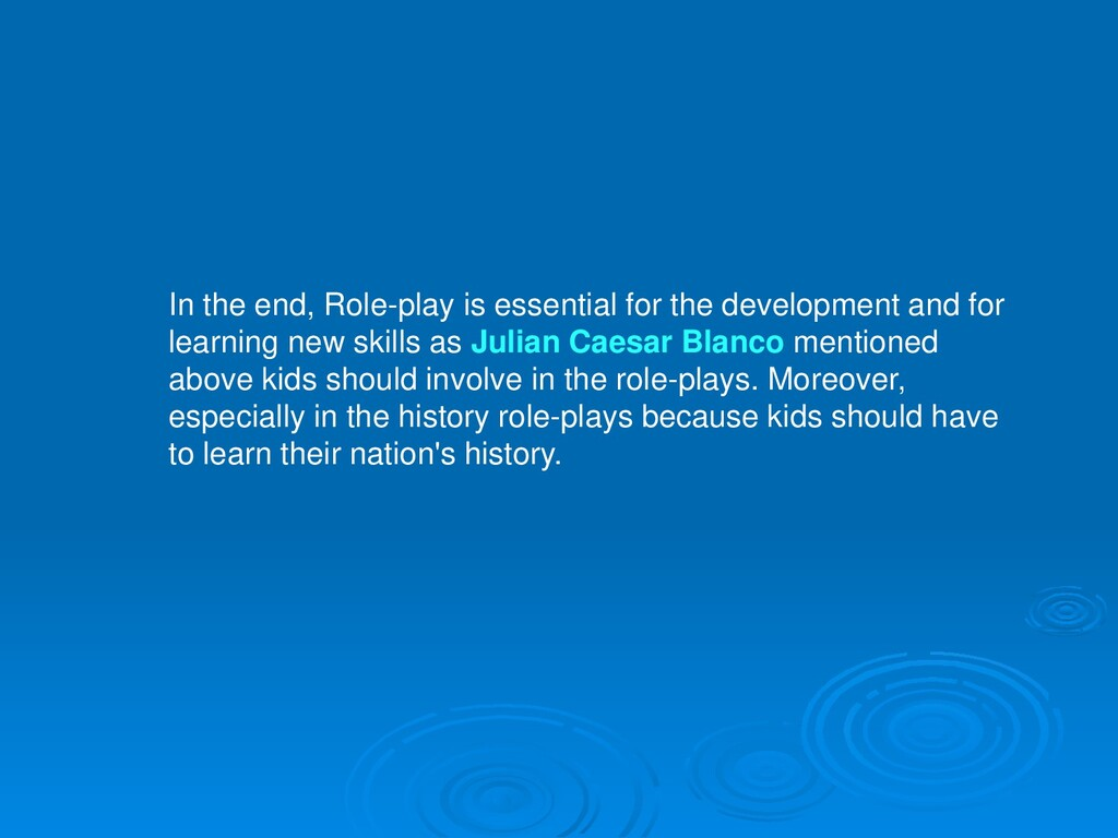 In the end, Role-play is essential for the deve...