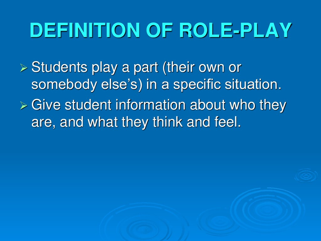 DEFINITION OF ROLE-PLAY  Students play a part ...