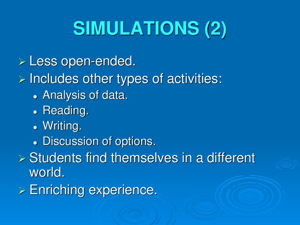 SIMULATIONS (2)  Less open-ended.  Includes o...