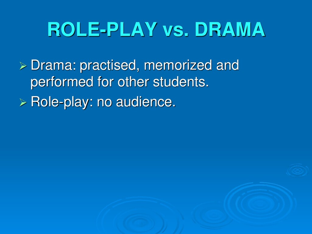 ROLE-PLAY vs. DRAMA  Drama: practised, memoriz...