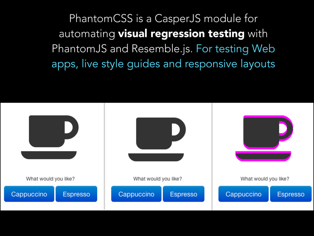PhantomCSS is a CasperJS module for automating ...