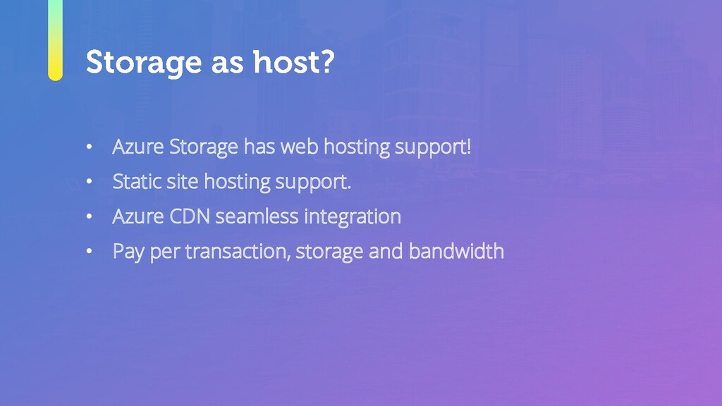 • Azure Storage has web hosting support! • Stat...