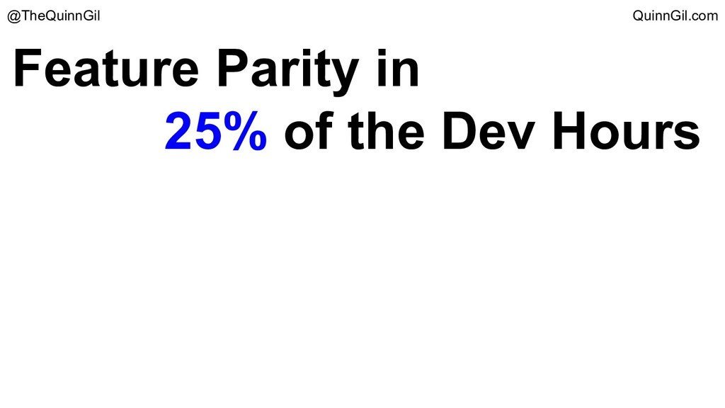 Feature Parity in 25% of the Dev Hours @TheQuin...