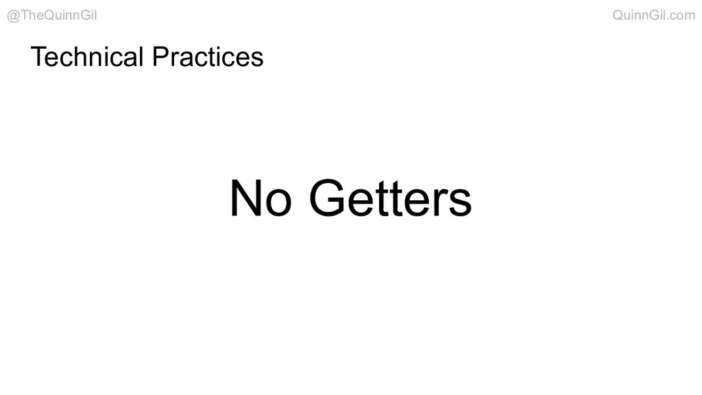 No Getters Technical Practices @TheQuinnGil Qui...