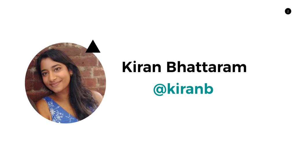 2 Kiran Bhattaram @kiranb