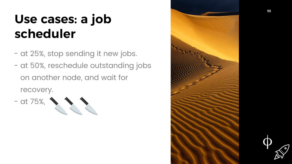 55 Use cases: a job scheduler 55 55 - at 25%, s...