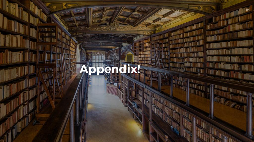 59 Appendix!