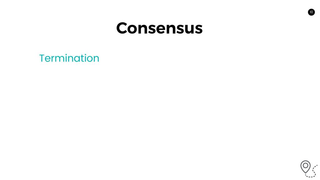 10 Consensus Termination