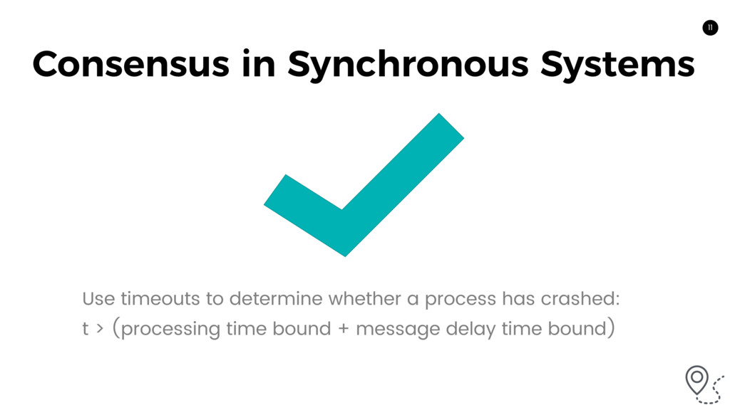 11 Consensus in Synchronous Systems Use timeout...