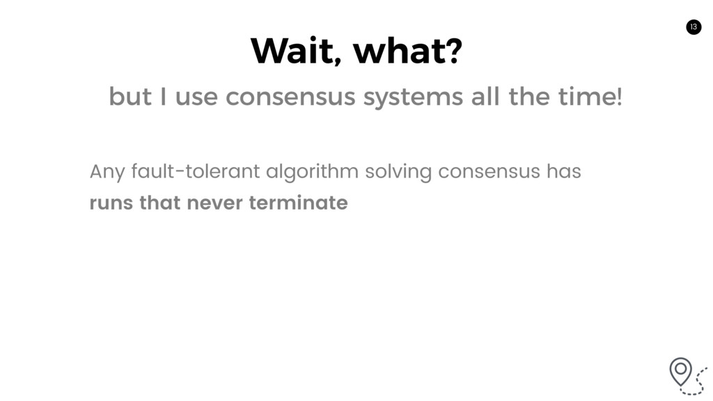 13 Wait, what? but I use consensus systems all ...