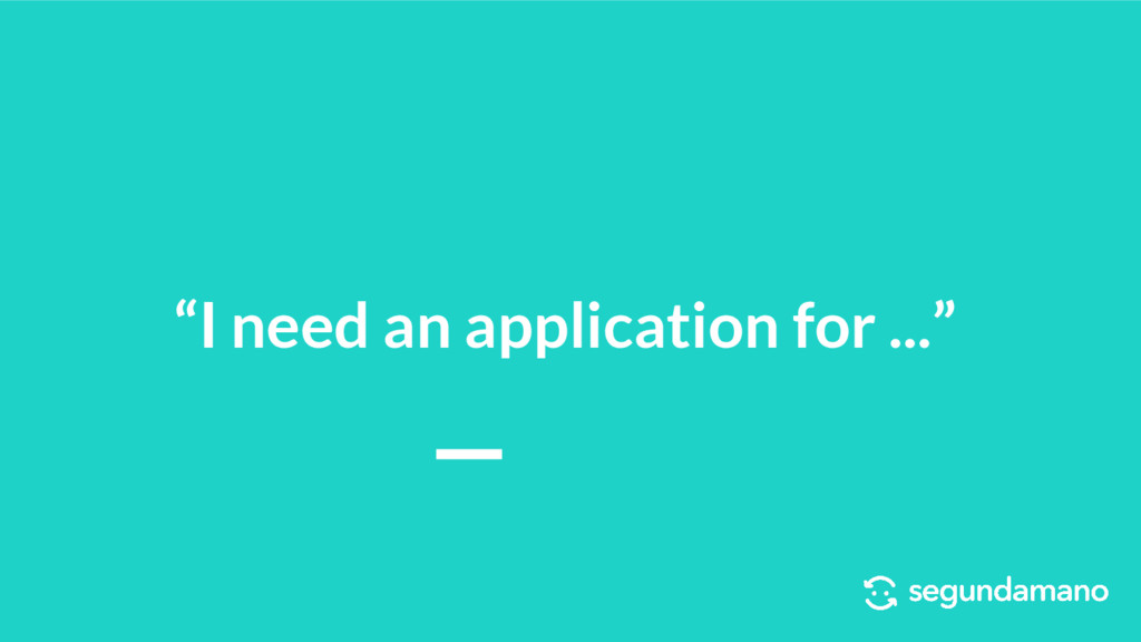 """I need an application for ..."""