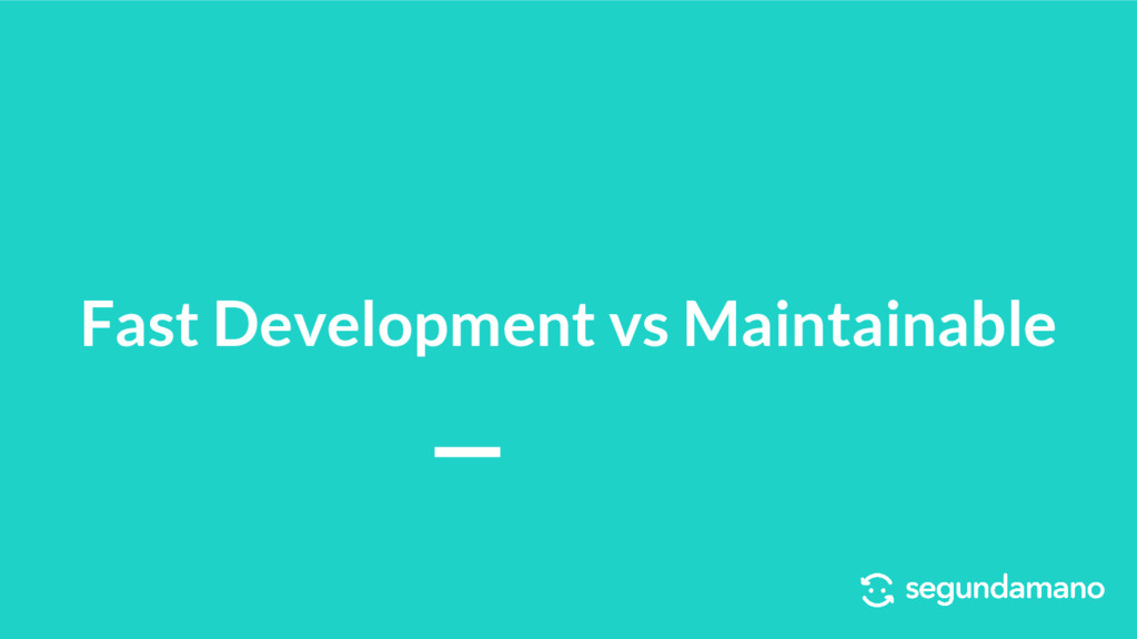 Fast Development vs Maintainable