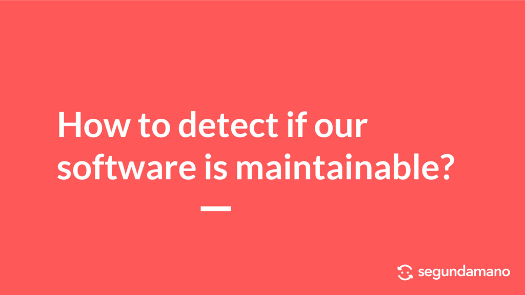 How to detect if our software is maintainable?
