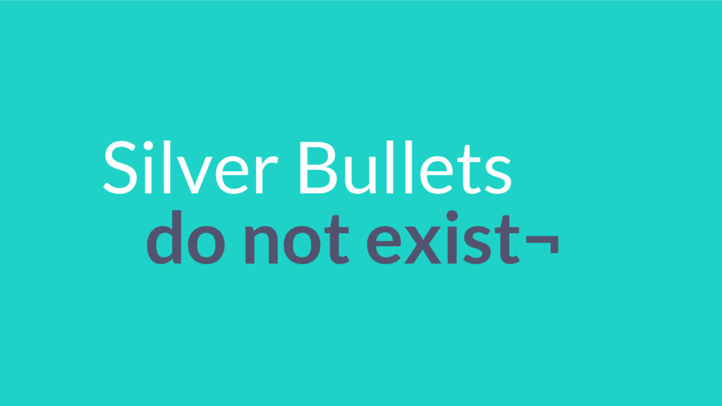 Silver Bullets do not exist¬