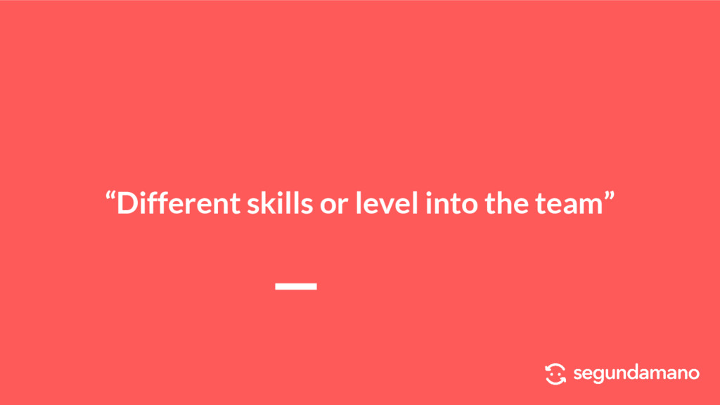 """Different skills or level into the team"""