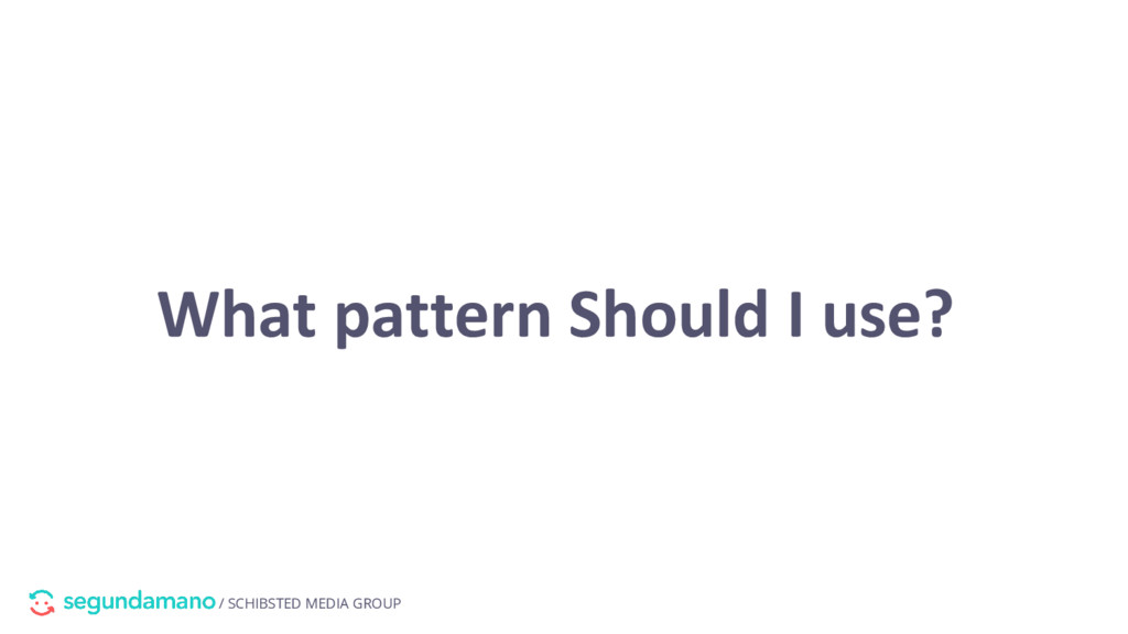 / SCHIBSTED MEDIA GROUP What pattern Should I u...