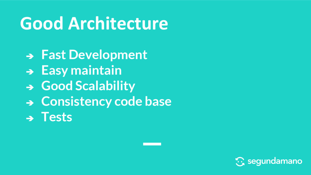 Good Architecture ➔ Fast Development ➔ Easy mai...