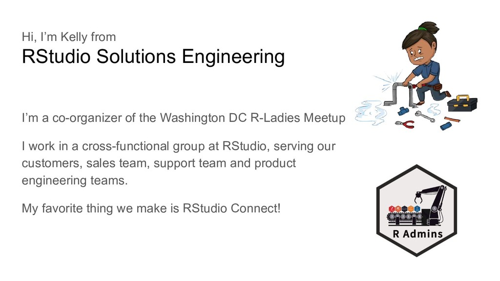 Hi, I'm Kelly from RStudio Solutions Engineerin...