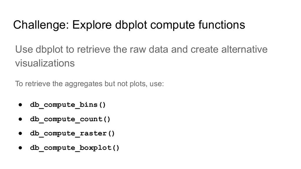 Challenge: Explore dbplot compute functions Use...