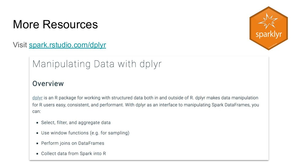 More Resources Visit spark.rstudio.com/dplyr