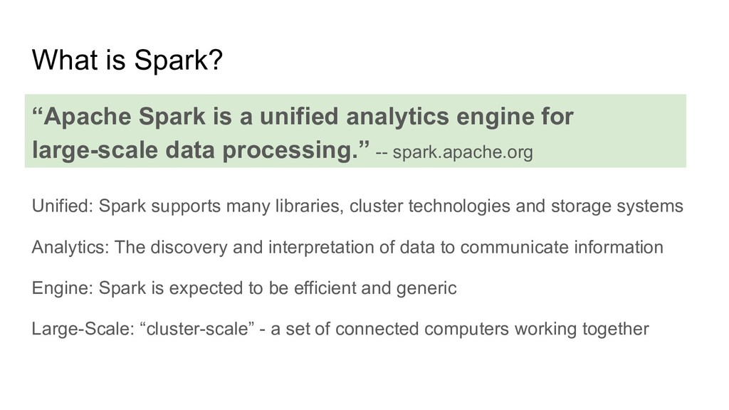 What is Spark? Unified: Spark supports many lib...