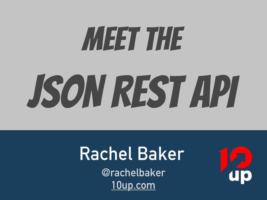 MEET The JSON REST API Rachel Baker @rachelbak...